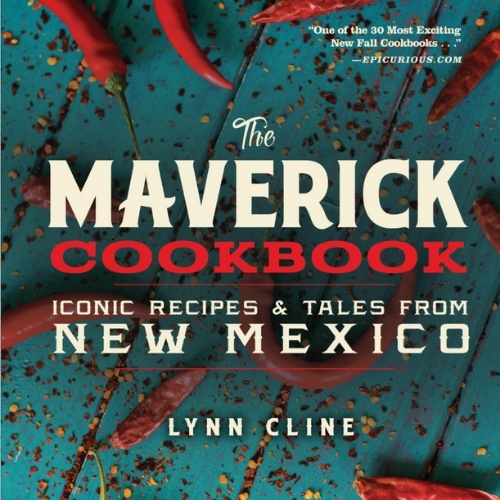 The Maverick Cookbook: Iconic Recipes & Tales from New Mexico
