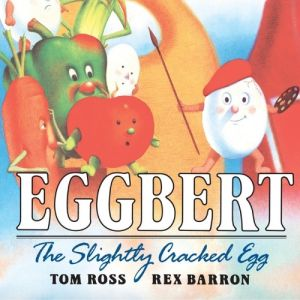 Eggbert, the Slightly Cracked Egg by Tom Ross and Rex Barron